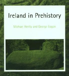 Ireland in Prehistory by Michael Herity and George Eogan.