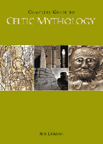 Complete Guide to Celtic Mythology by Bob Curran